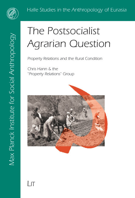 C. Hann et al.: The Postsocialist Agrarian Question: Property Relations and the Rural Condition. Lit, Berlin 2003.